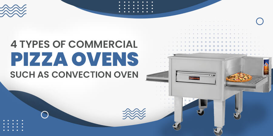 4 Types Of Commercial Pizza Ovens Such As Convection Oven