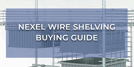 Nexel Wire Shelving Buying Guide