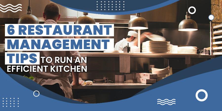 6 Restaurant Management Tips to Run an Efficient Kitchen Header
