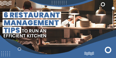 6 Restaurant Management Tips to Run an Efficient Kitchen
