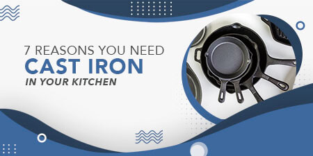 7 Reasons You Need Cast Iron Cookware In Your Kitchen