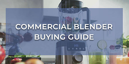 Commercial Blender Buying Guide