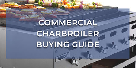 Commercial Charbroiler Buying Guide