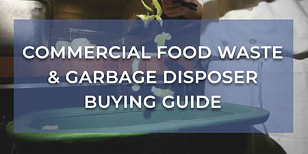 Commercial Food Waste & Garbage Disposer Buying Guide