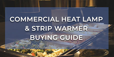 Commercial Heat Lamp & Strip Warmer Buying Guide