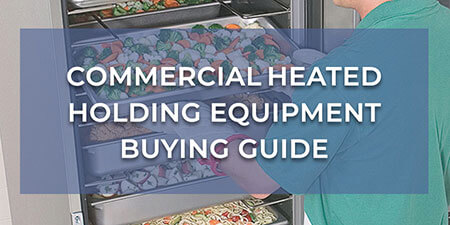 Commercial Heated Holding Equipment Buying Guide