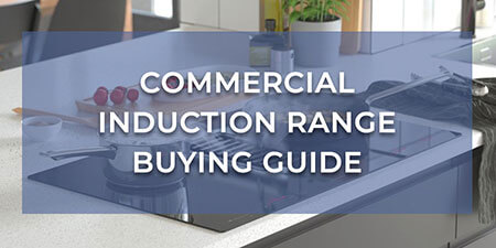 Commercial Induction Range Buying Guide