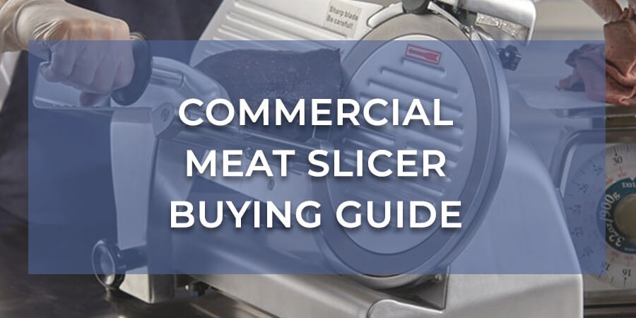 Commercial Meat Slicer Buying Guide