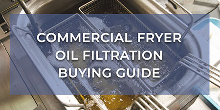 Commercial Fryer Oil Filtration Buying Guide