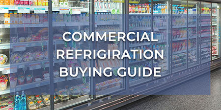 Commercial Refrigeration Buying Guide
