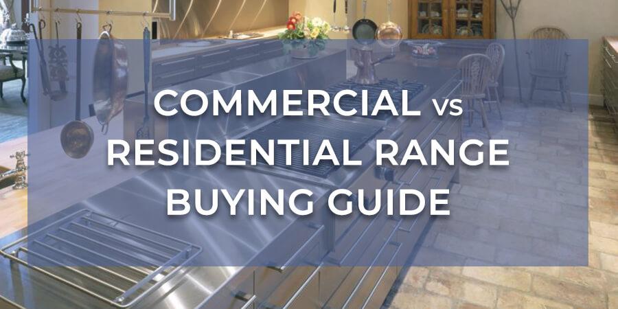 Commercial vs Residential Range Buying Guide
