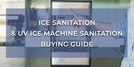 Ice Sanitation & UV Ice Machine Sanitation Buying Guide