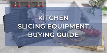 Kitchen Slicing Equipment Buying Guide