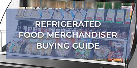 Refrigerated Food Merchandiser Buying Guide