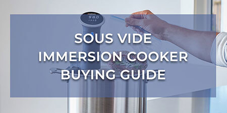 Sous Vide Immersion Cooker Buying Guide