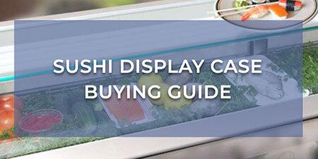 Sushi Display Case Buying Guide