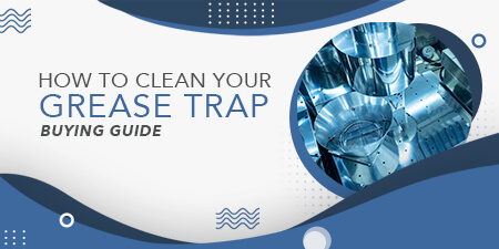 How To Clean Your Grease Trap